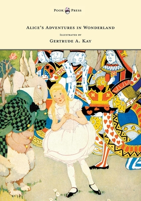 Alice's Adventures in Wonderland - Illustrated by Gertrude A. Kay - Carroll, Lewis