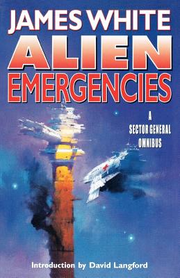 Alien Emergencies: A Sector General Omnibus - White, James, and Langford, David
