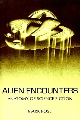 Alien Encounters: Anatomy of Science Fiction - Rose, Mark