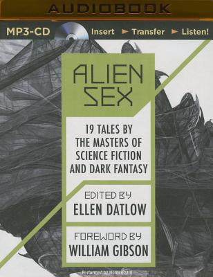 Alien Sex: 19 Tales by the Masters of Science Fiction and Dark Fantasy - Datlow (Editor), Ellen, and Gibson, William, Dr. (Foreword by), and Still, Holden (Read by)