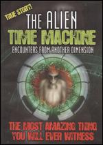 Alien Time Machine: Encounters from Another Dimension -