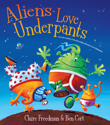 Aliens Love Underpants: Deluxe Edition - Freedman, Claire, and Cort, Ben