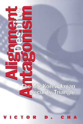 Alignment Despite Antagonism: The United States-Korea-Japan Security Triangle - Cha, Victor D