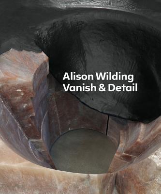 Alison Wilding: Vanish & Detail - Curtis, Penelope, Dr., and Moszynska, Anna, and Julia, Carmen