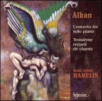 Alkan: Concerto for solo piano; Troisième recueil de chants - Marc-André Hamelin (piano)