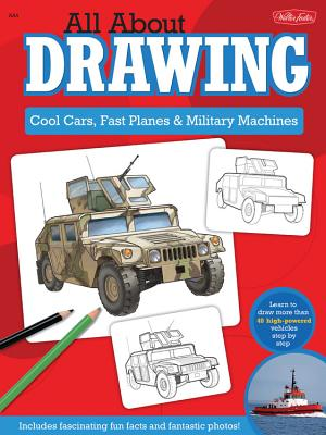 All About Drawing Cool Cars, Fast Planes & Military Machines: Learn How to Draw More Than 40 High-Powered Vehicles Step by Step - Shelly, Jeff, and LaPadula, Tom