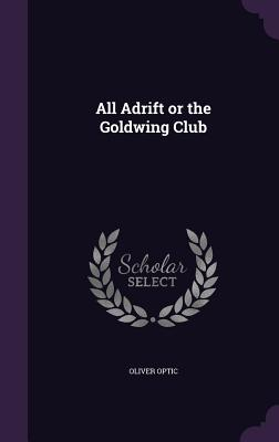 All Adrift or the Goldwing Club - Optic, Oliver, Professor