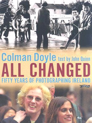 All Changed: Fifty Years of Photographing Ireland - Doyle, Colman