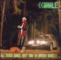 All Disco Dance Must End in Broken Bones - Whale