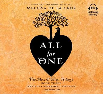 All for One: The Alex & Eliza Trilogy - de la Cruz, Melissa, and Campbell, Cassandra (Read by)