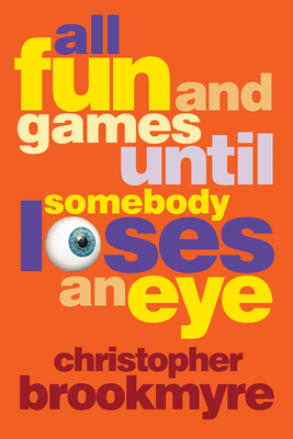 All Fun and Games Until Somebody Loses an Eye - Brookmyre, Christopher
