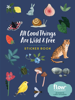 All Good Things Are Wild and Free Sticker Book - Smit, Irene, and Van Der Hulst, Astrid, and Editors of Flow Magazine