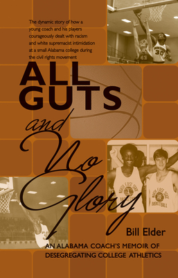 All Guts and No Glory: An Alabama Coach's Memoir of Desegregating College Athletics - Elder, Bill
