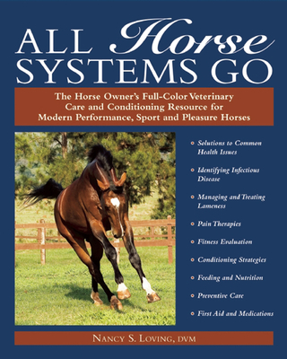 All Horse Systems Go: The Horse Owner's Full-Color Veterinary Care and Conditioning Resource for Modern Performance, Sport, and Pleasure Horses - Loving, Nancy S, DVM