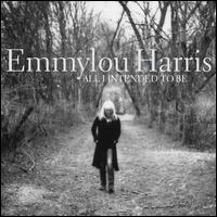 All I Intended to Be - Emmylou Harris