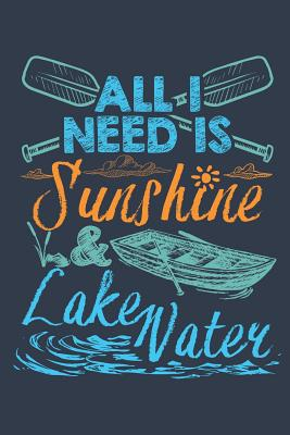 All I Need Is Sunshine and Lake Water: Lake Journal, Blank Paperback Notebook to Write In, 150 lined pages - Rhyeland Gifts