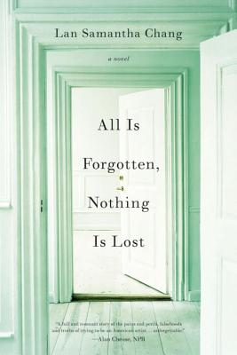 All Is Forgotten, Nothing Is Lost - Chang, Lan Samantha
