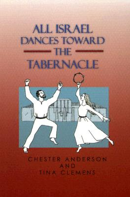 All Israel Dances Toward the Tabernacle - Clemens, Tina, and Anderson, Chester