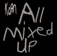 All Mixed Up - Korn