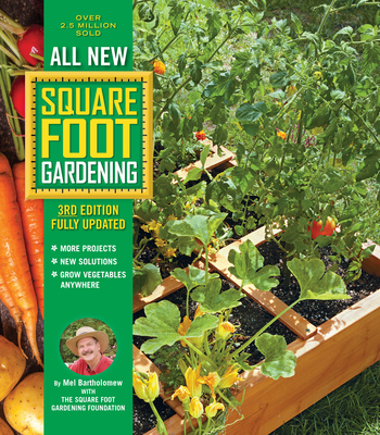 All New Square Foot Gardening, 3rd Edition, Fully Updated: More Projects - New Solutions - Grow Vegetables Anywhere - Bartholomew, Mel, Mr., and Square Foot Gardening Foundation