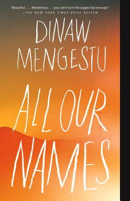 All Our Names - Mengestu, Dinaw