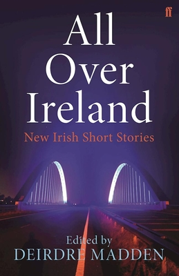 All Over Ireland: New Irish Short Stories - Madden, Deirdre