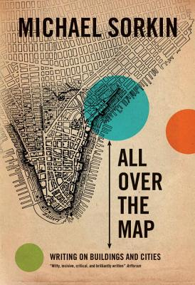 All Over the Map: Writing on Buildings and Cities - Sorkin, Michael