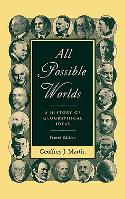 All Possible Worlds: A History of Geographical Ideas - Martin, Geoffrey J
