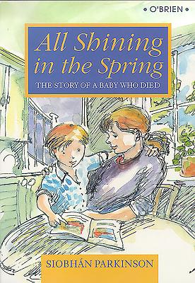 All Shining in the Spring: The Story of a Baby Who Died - Parkinson, Siobhan