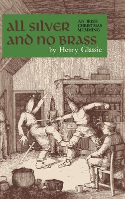 All Silver and No Brass: An Irish Christmas Mumming - Glassie, Henry