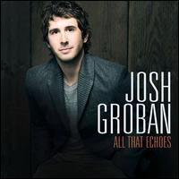 All That Echoes - Josh Groban