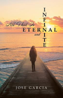 All That Is Eternal and Infinite - Garcia, Jose