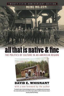 All That Is Native & Fine: The Politics of Culture in an American Region - Whisnant, David E