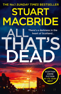 All That's Dead: The New Logan McRae Crime Thriller from the No.1 Bestselling Author (Logan McRae, Book 12) - MacBride, Stuart