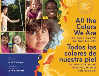 All The Colors We Are / Todos los colores de nuestra piel: The Story of How We Get Our Skin Color/La historia de por que tenemos diferentes colores de piel - Kissinger, Katie
