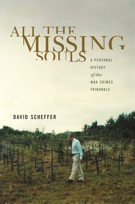 All the Missing Souls: A Personal History of the War Crimes Tribunals - Scheffer, David