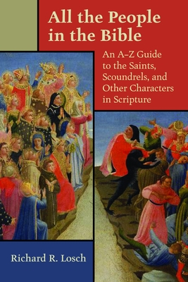 All the People in the Bible: An A-Z Guide to the Saints, Scoundrels, and Other Characters in Scripture - Losch, Richard R