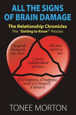 All the Signs of Brain Damage: The Relationship Chronicles: The Getting to Know Process - Morton, Tonee