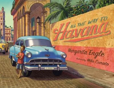 All the Way to Havana - Engle, Margarita, Ms.