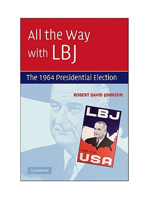 All the Way with LBJ: The 1964 Presidential Election - Johnson, Robert David
