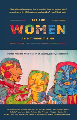 All the Women in My Family Sing: Women Write the World: Essays on Equality, Justice, and Freedom - Santana, Deborah (Editor), and Ferrera, America (Contributions by), and Baszile, Natalie (Contributions by)