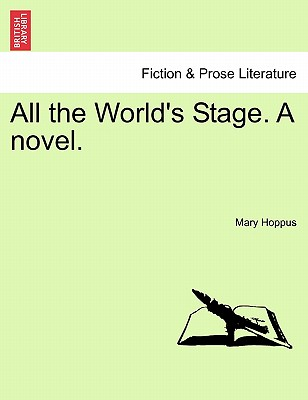 All the World's Stage. a Novel. - Hoppus, Mary