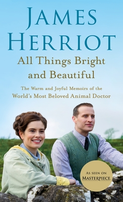 All Things Bright and Beautiful: The Warm and Joyful Memoirs of the World's Most Beloved Animal Doctor - Herriot, James
