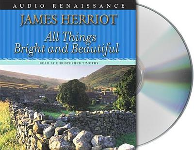 All Things Bright and Beautiful - Herriot, James, and Timothy, Christopher (Read by)
