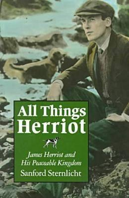 All Things Herriot: James Herriot and His Peaceable Kingdom - Sternlicht, Sanford