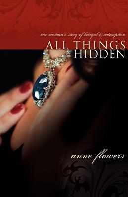 All Things Hidden - Flowers, Anne