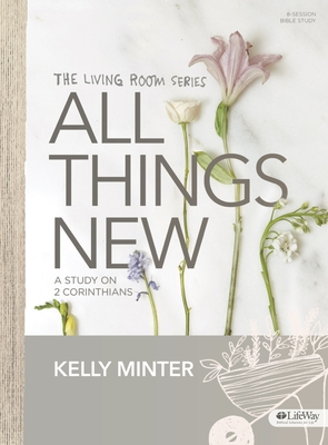 All Things New - Bible Study Book: A Study on 2 Corinthians - Minter, Kelly