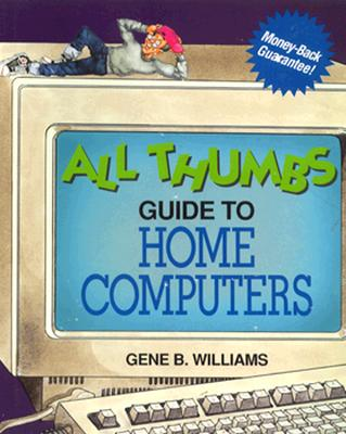 All Thumbs Guide to Home Computers - Williams, Gene B