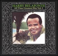 All Time Greatest Hits, Vol. 1 - Harry Belafonte