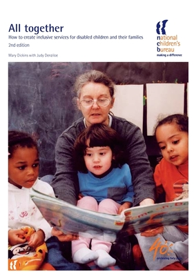 All Together: How to create inclusive services for disabled children and their families - Dickens, Mary, and Denziloe, Judy